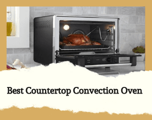 Best Countertop Convection Oven 2020: Ensuring Healthy Family