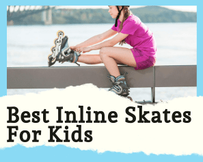 BEST INLINE SKATES FOR KIDS: REVIEWS AND BUYING GUIDE